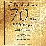 Le livre d'or de mes 70 ans, 25550 jours, ...: Thème gold, livre à personnaliser pour anniversaire - 21x21cm 75 pages