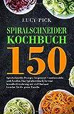 SPIRALSCHNEIDER KOCHBUCH: 150 Spiralschneider Rezepte für gesunde Gemüsenudeln und Zoodles. Das Spiralkochbuch für eine bewußte Ernährung mit viel ... die ganze Familie. (Zoodles Kochbuch, Band 1)