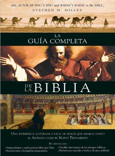 La Guia Completa de la Biblia: Una Referencia Ilustrada y Facil de Seguir Que Abarca Tanto El Antiguo Como El Nuevo Testamento