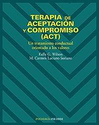 Terapia De Aceptacion Y Compromiso, Act/ Therapy of Acceptation and Compromise: Un Tratamiento Conductual Orientado a Los Valores / An Oriented Behavioral Treatment of Values