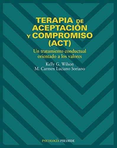 Terapia de aceptación y compromiso (ACT): Un tratamiento conductual orientado a los valores (Psicología) por Kelly G. Wilson