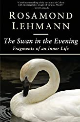The Swan in the Evening: Fragments of an Inner Life by Rosamond Lehmann (2015-07-21)