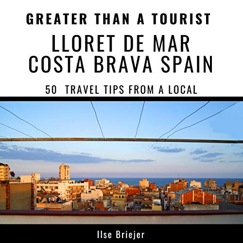 Greater Than a Tourist - Lloret de Mar, Costa Brava, Spain: 50 Travel Tips from a Local
