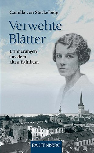 Verwehte Blätter: Erinnerungen aus dem alten Baltikum - RAUTENBERG Verlag