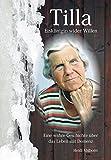 Tilla - Eiskönigin wider Willen: Eine wahre Geschichte über das Leben mit Demenz