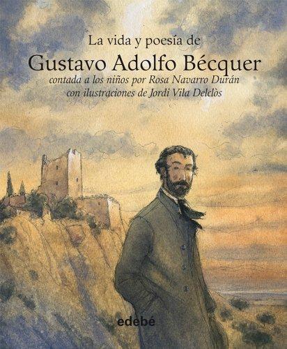 La Vida y Poesia de Gustavo Adolfo Becquer por Rosa Navarro Duran