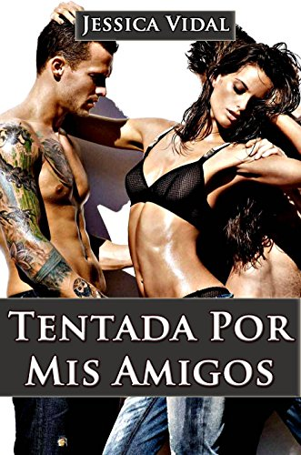 Tentada por mis Amigos (Aventuras con mis Amigos nº 1) por Jessica Vidal