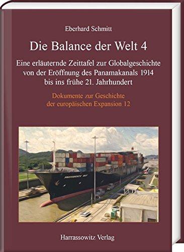 Die Balance der Welt 4: Eine erläuternde Zeittafel zur Globalgeschichte von der Eröffnung des Panamakanals 1914 bis ins frühe 21. Jahrhundert (Dokumente zur Geschichte der europäischen Expansion)