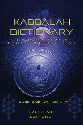 Kabbalah Dictionary: Translation and explanation of terms and concepts of the Kabbalah par Rabbi Raphael Afilalo