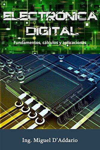 Electrónica digital: Fundamentos, cálculos y aplicaciones por Miguel D'Addario