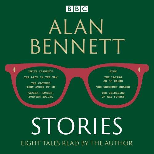 Alan Bennett: Stories: Read by Alan Bennett por Alan Bennett