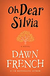 Oh Dear Silvia: A Novel by Dawn French (2014-06-03)