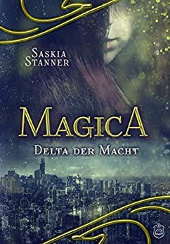 Magica: Delta der Macht von [Stanner, Saskia]