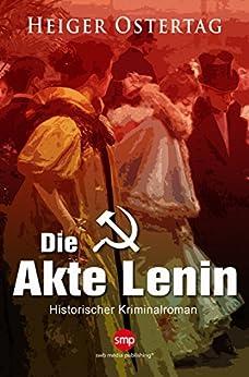 Die Akte Lenin: Historischer Kriminalroman
