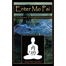 Enter Mo Pai: The Ancient Training of the Immortals (English Edition)
