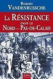 Resistance Dans le Nord Pas de Calais (la)