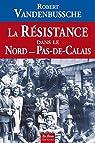 Resistance Dans le Nord Pas de Calais (la) par Vandenbussche