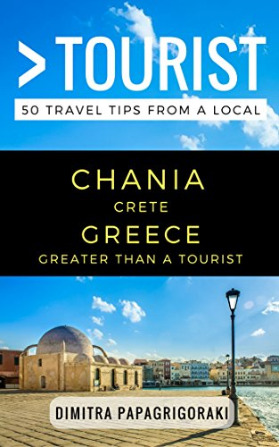 Greater Than a Tourist – Chania Crete Greece: 50 Travel Tips from a Local (English Edition)