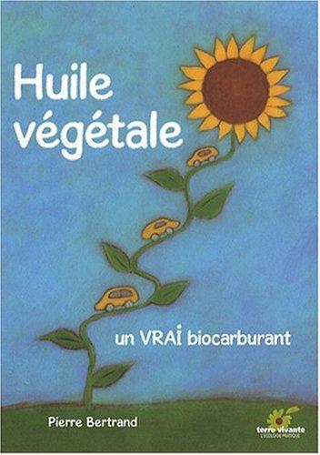 Huile végétale : Un vrai biocarburant par Pierre Bertrand