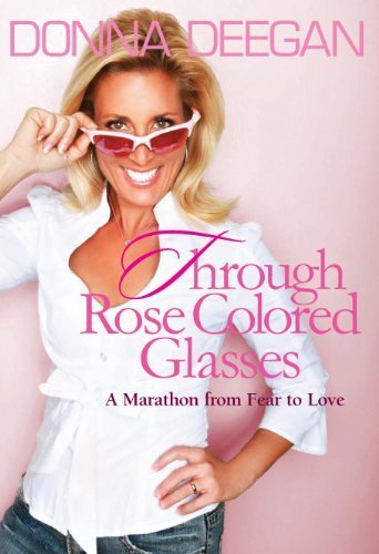 Through Rose Colored Glasses A Marathon from Fear to Love by Donna Deegan (2009-10-01)