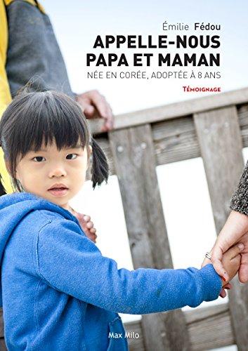 Appelle-nous papa et maman: Née en Corée, adoptée à 8 ans - Témoignage (French Edition)
