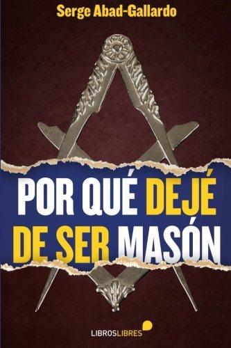 Descargar Libro Por Qué Dejé De Ser Masón de Serge Abad-Gallardo