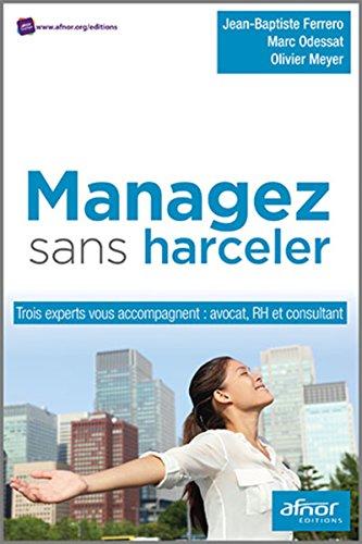 Managez sans harceler: Trois experts vous accompagnent : avocat, RH et consultant.