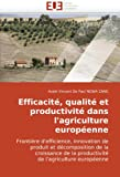Efficacité, qualité et productivité dans l'agriculture européenne: Frontière d'efficience, innovation de produit et décomposition de la croissance de la productivité de l'agriculture européenne