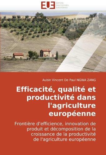 Efficacité, qualité et productivité dans l'agriculture européenne: Frontière d'efficience, innovation de produit et décomposition de la croissance de la productivité de l'agriculture européenne par Aubin Vincent De Paul NGWA  ZANG