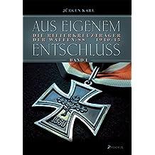 Aus eigenem Entschluß: Die Ritterkreuzträger der Waffen-SS. Band 1