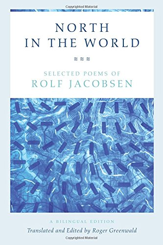 North in the World - Selected Poems of Rolf Jacobsen, A Bilingual Edition por Rolf Jacobsen