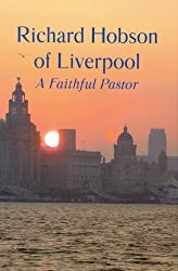 Richard Hobson of Liverpool: The Autobiography of a Faithful Pastor