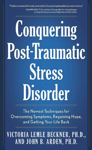 Conquering Post-Traumatic Stress Disorder: The Newest Techniques for Overcoming Symptoms, Regaining Hope, and Getting Your Life Back (English Edition)