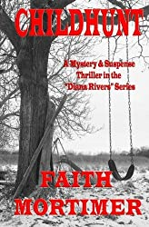 CHILDHUNT (#5 Diana Rivers Mystery Suspense & Psychological Thriller): Volume 5 (The Diana Rivers Mystery Thrillers) by Faith Mortimer (2013-12-13)