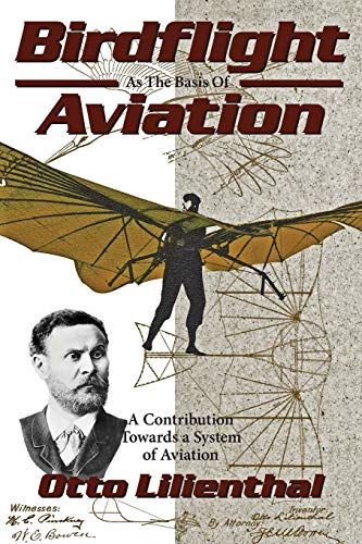 Birdflight as the Basis of Aviation: A Contribution Towards a System of Aviation