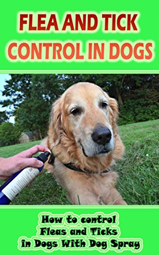 Flea And Tick Control In Dogs: How to control Fleas and Ticks in Dogs With Dog Spray (English Edition) Tick Shampoo