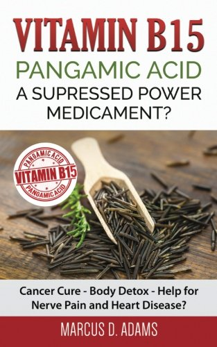 vitamin-b15-pangamic-acid-a-supressed-power-medicament-cancer-cure-body-detox-help-for-nerve-pain-an