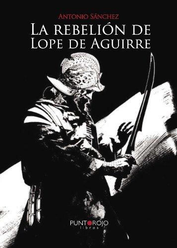 Descargar Libro La rebelión de Lope de Aguirre de Antonio Sánchez