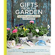 Gifts from the Garden: 100 Gorgeous Homegrown Presents by Debora Robertson (Illustrated, 20 Sep 2012) Hardcover