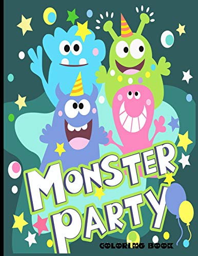 Monster Party Coloring Book: Fun and Easy Monsters and Aliens Pages; Activity Workbook For Children; Cool Illustrations; Images To Inspire Creativity