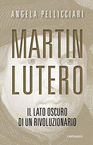 Martin Lutero: Il lato oscuro di un rivoluzionario