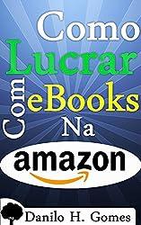 Como Lucrar Com eBooks Na Amazon: Desde a criação até o ganho monetário (Portuguese Edition)