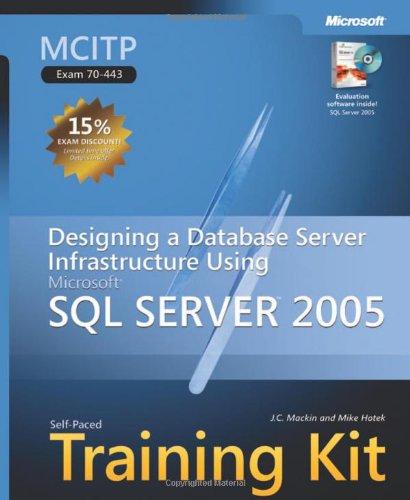 MCITP Self-Paced Training Kit (Exam 70-443): Designing a Database Server Infrastructure Using Microsoft® SQL Server™ 2005 (Pro Certification) por J.C. Mackin
