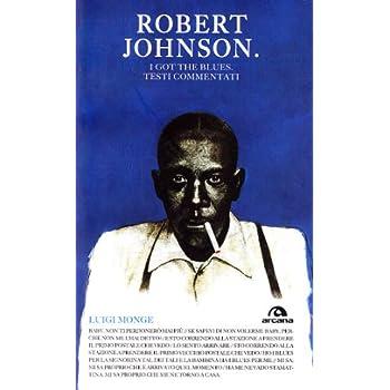 Robert Johnson. I Got The Blues. Testi Commentati