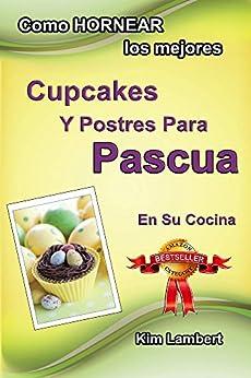 """Como HORNEAR los mejores Cupcakes Y Postres Para Pascua En Su Cocina (""""Como HORNEAR los mejores.... nº 2) (Spanish Edition) von [Lambert, Kim]"""