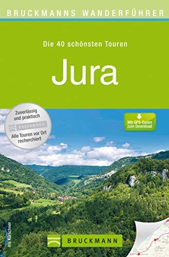 Wanderführer Jura - Die 40 schönsten Touren zum Wandern: Wanderführer Jura: Die 40 schönsten Wanderwege im Schweizer Jura, inkl. Genfer See und Chambery, mit Wanderkarten (Bruckmanns Wanderführer)