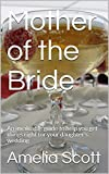 Mother of the Bride: An invaluable guide to help you get things right for your daughter's wedding (English Edition)
