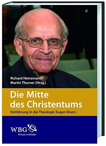 Die Mitte des Christentums: Einführung in die Theologie Eugen Bisers