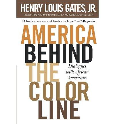 [(America Behind the Color Line: Dialogues with African Americans )] [Author: Jr. Alphonse Fletcher University Professor Henry Louis Gates] [Jan-2005] Gates Brown University