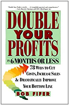 Double Your Profits: In Six Months or Less von [Fifer, Bob]